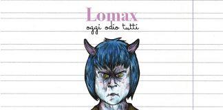 lomax-oggi-odio-tutti